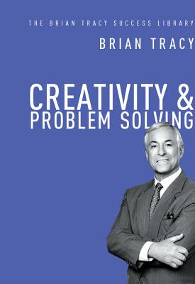 Creativity & Problem Solving By Tracy, Brian
